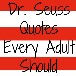 10 Dr. Seuss Quotes Every Adult Should Remember