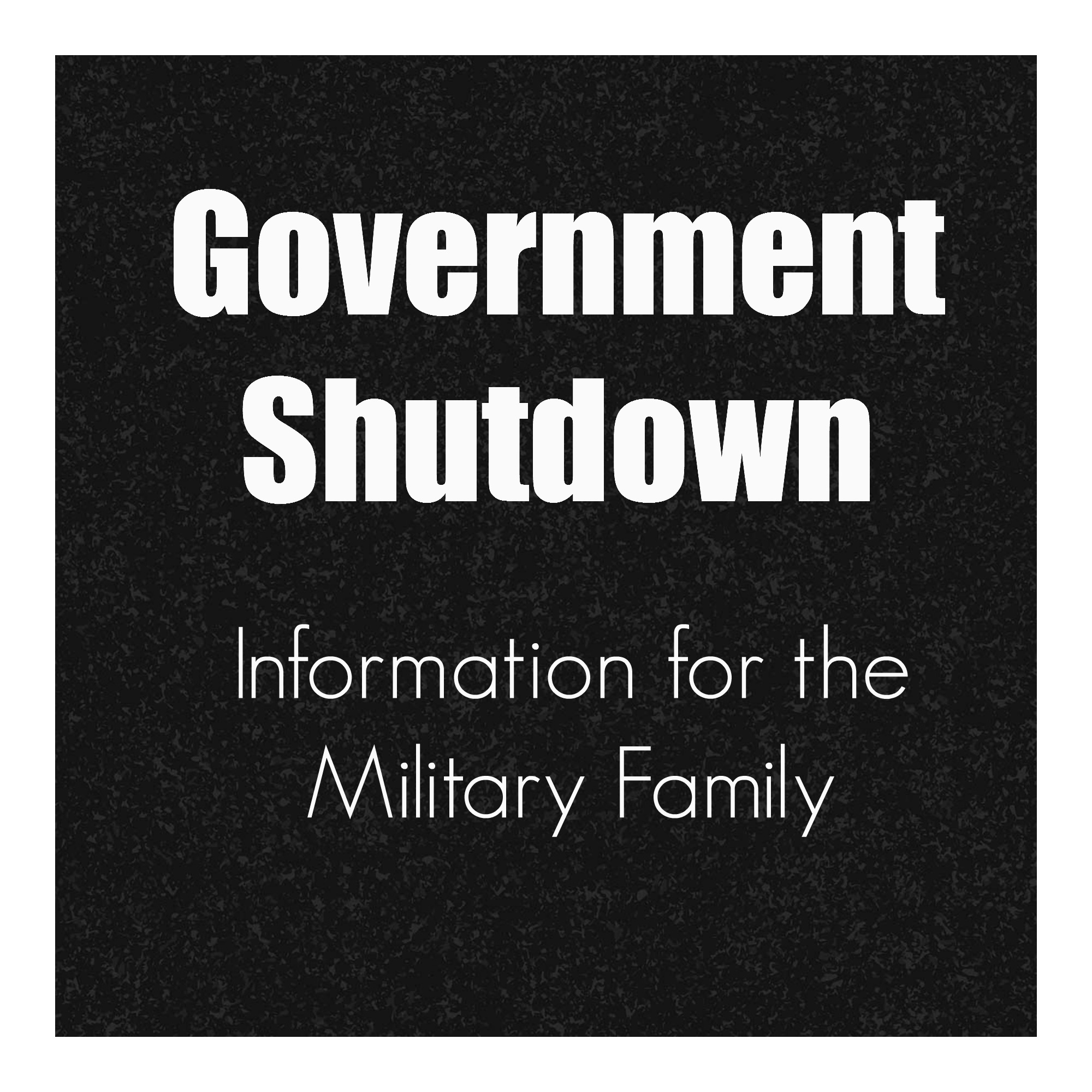 The Government Shutdown:  What your Military Family needs to know