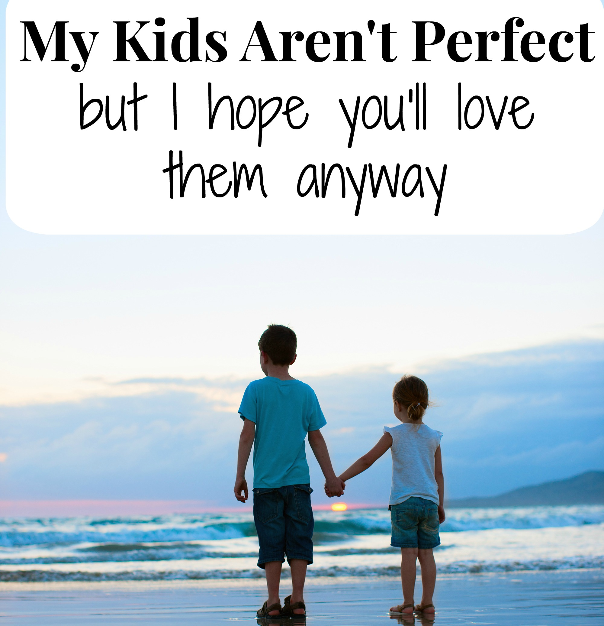 My Children Aren't Perfect, I Hope You'll Love Them Anyway