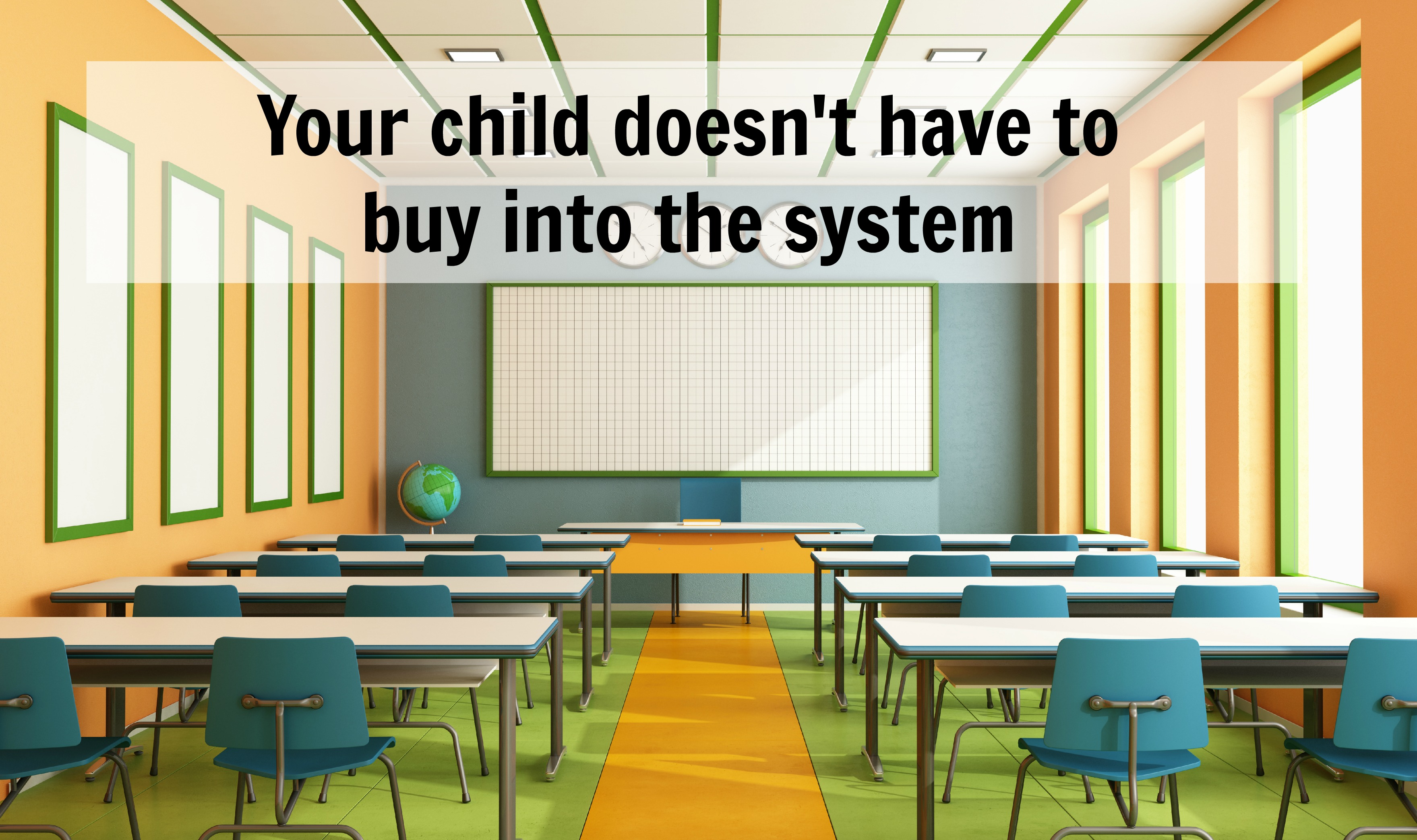 Your child doesn't have to buy into the system