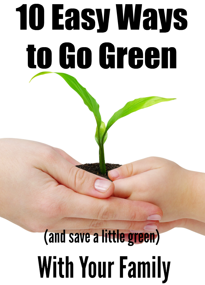 10 Surprisingly Simple ways to Go Green with your family