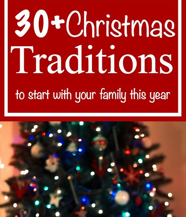 30+ Christmas Traditions to start with your Family this year