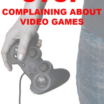 Dear Parents, STOP complaining about video games