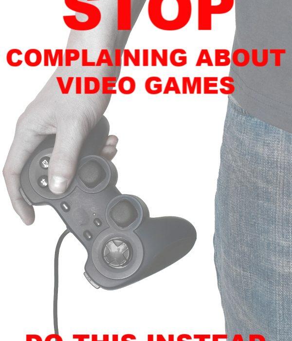 Dear Parents, STOP complaining about video games