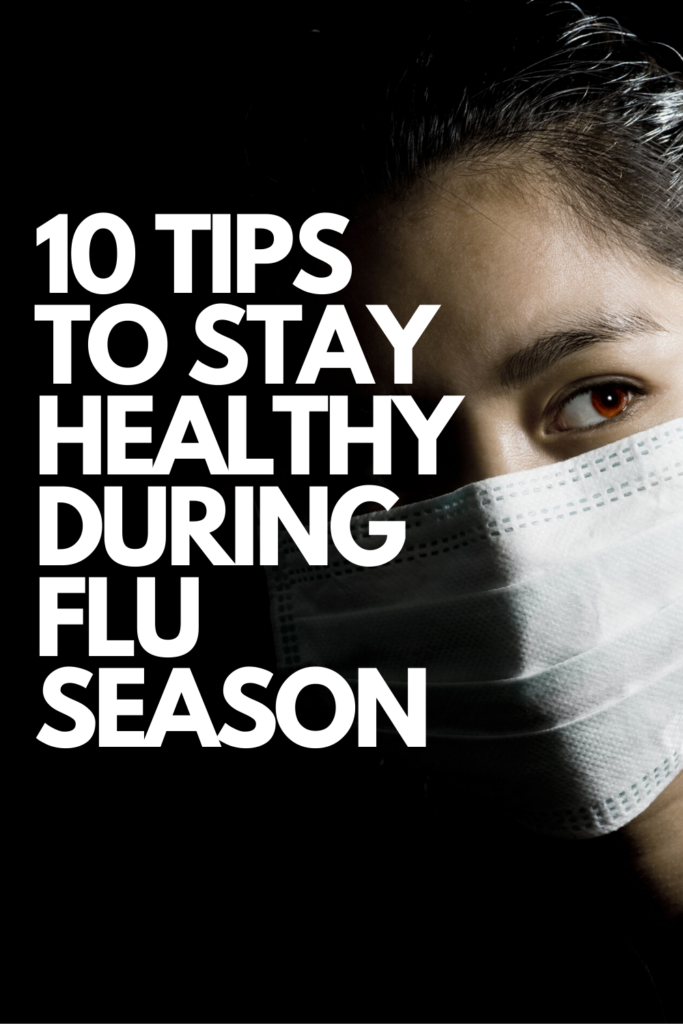 10 TIPS TO STAY HEALTHY DURING FLU SEASON